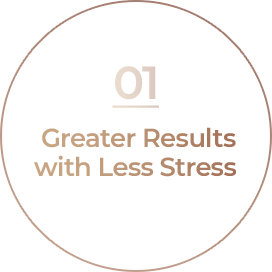 01 Greater Results With Less Stress
